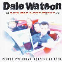 People I've Known Places I've Been — Dale Watson