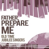 Father, Prepare Me — Old Time Jubilee Singers