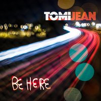 Be Here — Tomi Jean