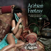 Arabian Fantasy: The Seductive Sounds of Arabia and Beyond — сборник