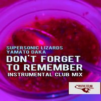 Don't Forget to Remember — Supersonic Lizards, Yamato Daka