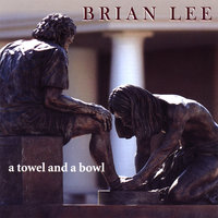 A Towel and a Bowl — Brian Lee