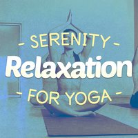 Serenity Relaxation for Yoga — Relaxation Yoga Instrumentalists, Serenity Relaxation: Relaxing Music for Spa Relaxation, Music for Deep Relaxation Meditation Academy, Music for Deep Relaxation Meditation Academy|Relaxation Yoga Instrumentalists|Serenity Relaxation: Relaxing Music for Spa Relaxation|Zen Spa