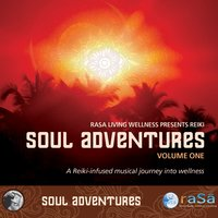 Soul Adventures Volume 1: A Journey Through Music to Healing and Relaxation — Rasa Living Wellness Presents Reiki