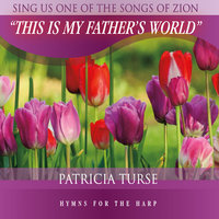 This Is My Father's World — Patricia Turse