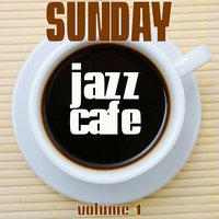 Sunday Jazz Cafe, Vol. 1 — сборник