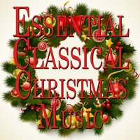 Essential Classical Music for Christmas — сборник