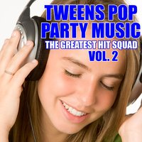Tweens Pop Party Music Vol. 2 — The Greatest Hit Squad