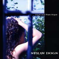 Love and then Hope — Straw Dogs