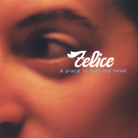A Place to Rest My Head — Felice