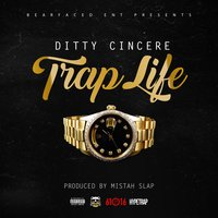 Trap Life — Ditty, Ditty Cincere