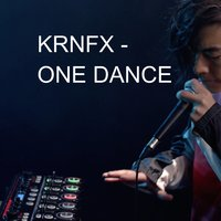 One Dance — KRNFX