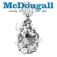 Reaching for Some Light — Mcdougall