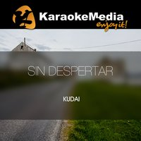 Sin Despertar [In The Style Of Kudai] — Karaokemedia