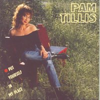 Put Yourself In My Place — Pam Tillis