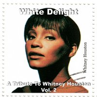 A Tribute to Whitney Houston, Vol. 2 — White Delight