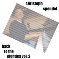 Back to the Eighties, Vol. 2 — Christoph Spendel