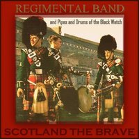 Scotland the Brave — Regimental Band & Pipes & Drums Of The Black Watch