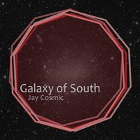 Galaxy of South — Jay Cosmic
