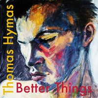 Better Things — Thomas Hymas