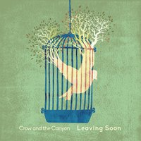 Leaving Soon — Crow and the Canyon