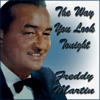 The Way You Look Tonight — Freddy Martin