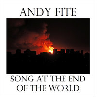 Song at the End of the World — Andy Fite