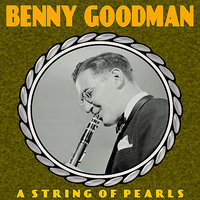 A String Of Pearls — Benny Goodman