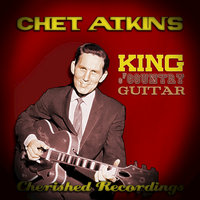 King Of Country Guitar — Chet Atkins