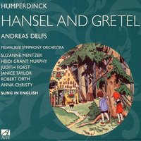 Humperdinck: Hansel and Gretel - A Fairy-Tale Opera in Three Acts — Andreas Delfs, Milwaukee Symphony Orchestra