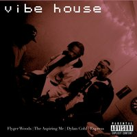 Vibe House — Express, FlygerWoods, TheAspiring Me, Dylan Cohl, The Aspiring Me
