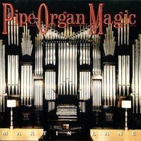 Pipe Organ Magic — Martin Lane