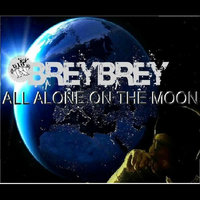 All Alone On the Moon — Breybrey