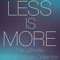 Less Is More - The Ultimate Minimal House Collection — сборник