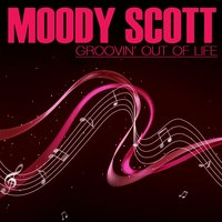 Groovin' Out On Life — Moody Scott