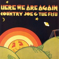 Here We Are Again — Country Joe & The Fish
