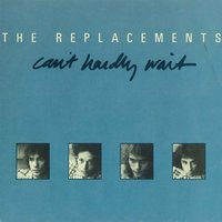 Can't Hardly Wait / Cool Water — The Replacements