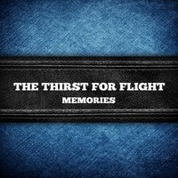 Memories — The Thirst For Flight