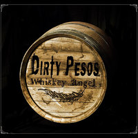 Whiskey Angel — Dirty Pesos