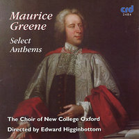Maurice Greene, Select Anthems — Edward Higginbottom, Choir of New College Oxford/Edward Higginbottom