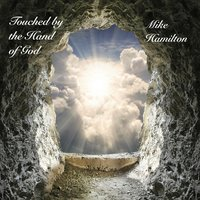 Touched By the Hand of God — Mike Hamilton