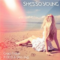 She's So Young — Craig Fraser, Dino jag, Dr. D