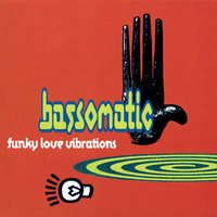 Funky Love Vibrations — Bass-O-Matic