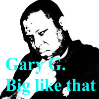 Big Like That — Gary G.