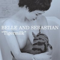Tigermilk — Belle & Sebastian
