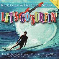 Let's Go Surfin' — Rick Gale & The Surf Riders