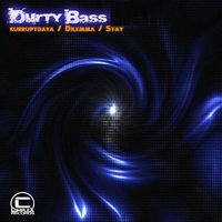 Durty Bass — Dilemma, DJ Stay, Kurruptdata