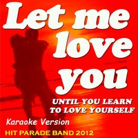 Let Me Love You (Until You Learn to Love Yourself) — Hit Parade Band 2012
