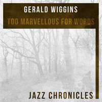 Too Marvellous for Words — Gerald Wiggins