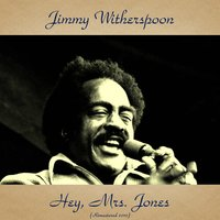 Hey, Mrs. Jones — Jimmy Witherspoon, H.B. Barnum